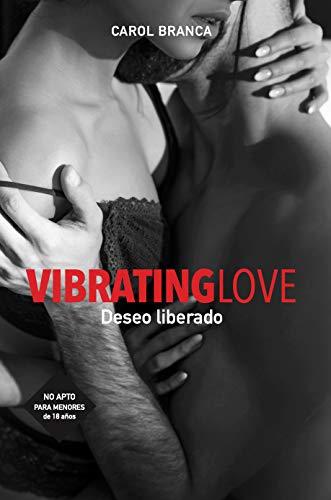 VIBRATING LOVE: DESEO LIBERADO de Carol Branca Pombo