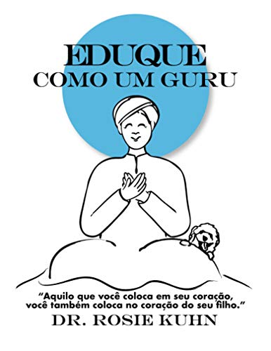 Eduque como um Guru (Portuguese Edition) por Dr. Rosie Kuhn