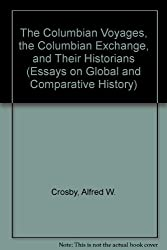 The Columbian Voyages, the Columbian Exchange, and Their Historians (Essays on Global and Comparative History)