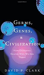 Germs, Genes, & Civilization: How Epidemics Shaped Who We Are Today by David P. Clark (2010-05-22)