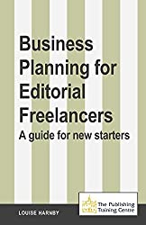 Business Planning for Editorial Freelancers: A Guide for New Starters by Louise Harnby (2013-04-12)