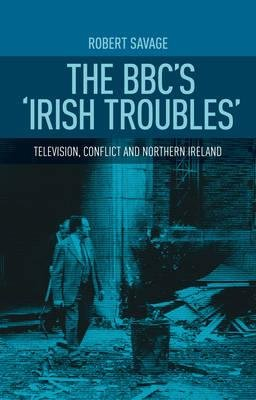[(The BBC's 'Irish Troubles': Television, Conflict and Northern Ireland)] [Author: Robert J. Savage] published on (May, 2015)