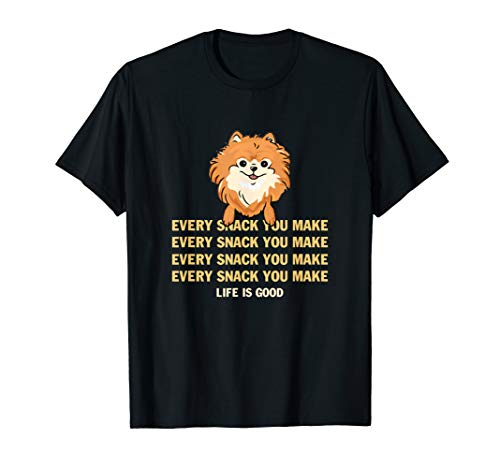 Life Is Good Every Snack You Make T-Shirt