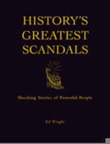 History's Greatest Scandals: The Salacious Stories of Powerful People