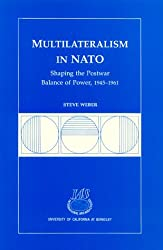 Multilateralism in NATO: Shaping the Postwar Balance of Power, 1945-1961 (Research Series (University of California, Berkeley International and Area Studies))