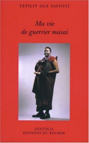Ma vie de guerrier masai par Tepilit Ole Saitoti