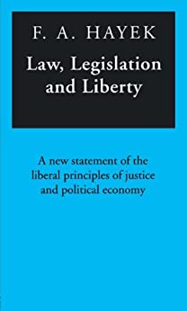 Law, Legislation and Liberty: A New Statement of the Liberal Principles of Justice and Political Economy: Vol 1-3 in 1v. by [Hayek, F.A.]