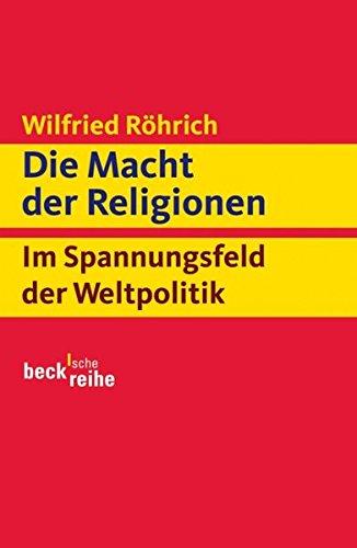Die Macht der Religionen: Im Spannungsfeld der Weltpolitik
