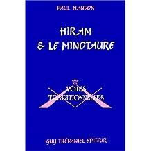 Hiram et le Minotaure. Actualité de la tradition et de l'initiation maçonnique