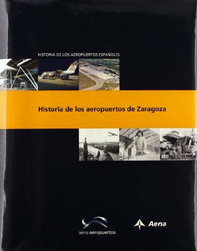 Historia de los aeropuertos de Zaragoza (Historia de los aeropuertos españoles) por Luis Utrilla