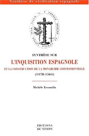 Synthèse sur l'Inquisition espagnole et la construction de la monarchie confessionnelle, 1478-1561 par Michèle Escamilla