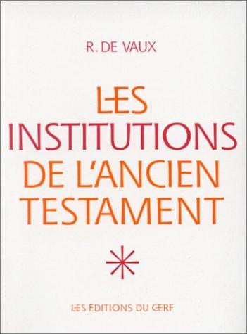 LES INSTITUTIONS DE L'ANCIEN TESTAMENT. Tome 1, Le nomadisme et ses survivances, institutions familiales, institutions civiles
