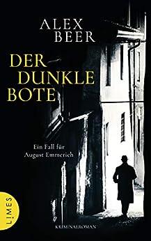 Der dunkle Bote: Ein Fall für August Emmerich - Kriminalroman (Die Kriminalinspektor-Emmerich-Reihe 3) von [Beer, Alex]