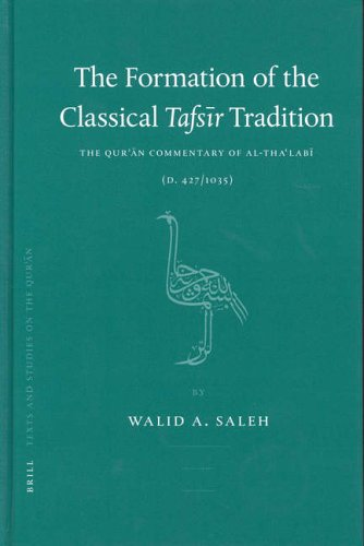 The Formation of the Classical 34;Tafsir34; Tradition: The Qur'an Commentary of Al-Tha Labi (d.427/1035) (Texts and Studies on the Qur'an)
