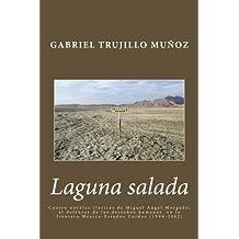 Laguna salada: Cuatro novelas clásica de Miguel Ángel Morgado, el defensor de los derechos humanos  en la frontera México-Estados Unidos (1994-2002)