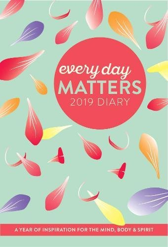 Every Day Matters 2019 Pocket Diary: A Year of Inspiration for the Mind, Body and Spirit (Diaries 2019)