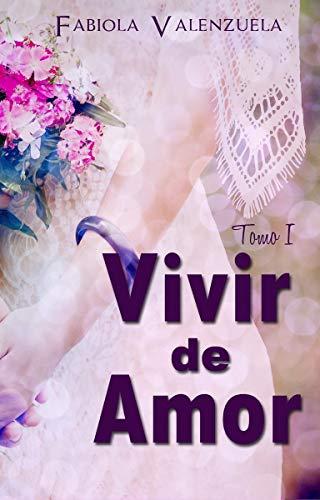 Vivir de Amor: Tomo I eBook: Fabiola Valenzuela: Amazon.es: Tienda ...
