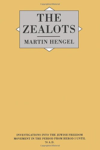 Zealots: Investigation into the Jewish Freedom Movement in the Period from Herod I Until 70 A.D. (Investigations Into the Jewish Freedom Movement in the Perio)