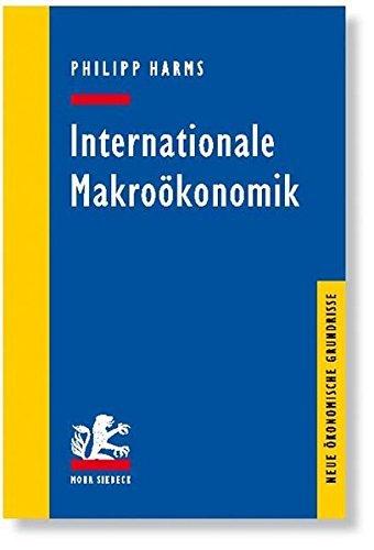 Internationale Makroökonomik (Neue ökonomische Grundrisse) by Philipp Harms (2008-09-01)