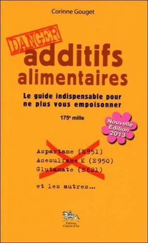Additifs alimentaires Danger : Le guide indispensable pour ne plus vous empoisonner de Gouget. Corinne (2011) Broch