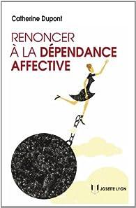 Renoncer à la dépendance affective par Catherine Dupont
