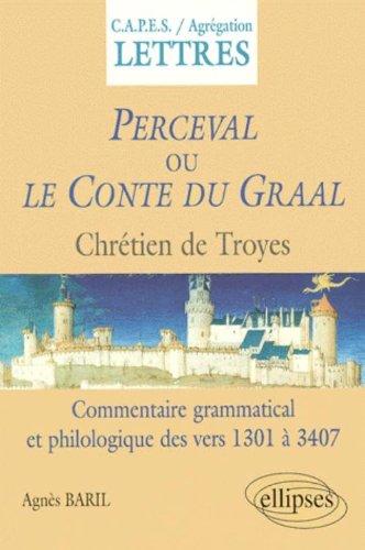 PERCEVAL OU LE CONTE DU GRAAL, CHRETIEN DE TROIE. Commentaire grammatical et philosophique des vers 1301-3407