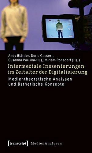 Intermediale Inszenierungen im Zeitalter der Digitalisierung: Medientheoretische Analysen und ästhetische Konzepte (MedienAnalysen)