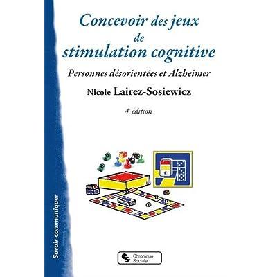 Concevoir des jeux de stimulation cognitive : Pour les personnes désorientées et Alzheimer