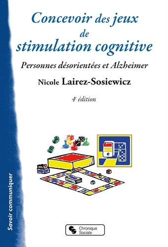 Concevoir des jeux de stimulation cognitive : Pour les personnes désorientées et Alzheimer par Nicole Lairez-Sosiewicz