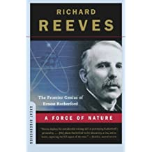 A Force of Nature: The Frontier Genius of Ernest Rutherford (Great Discoveries) by Richard Reeves (2008-12-16)