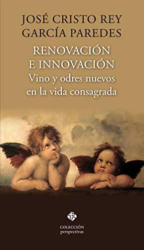 Renovación e innovación: Vino y odres nuevos en la vida consagrada (Perspectivas) por José Cristo Rey García Paredes