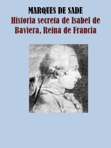 LA HISTORIA SECRETA DE ISABEL DE BAVIERA, REINA DE FRANCIA por MARQUES DE SADE
