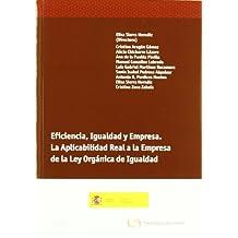 Eficiencia, igualdad y empresa. La aplicabilidad real a la empresa de la Ley Orgánica de Igualdad (Monografía)