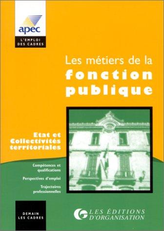 Les Métiers de la fonction publique. Etat et collectivités territoriales