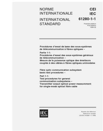 IEC 61280-1-1 Ed. 1.0 b:1998, Fibre optic communication subsystem basic test procedures - Part 1-1: Test procedures for general communication subsystems ... for single-mode optical fibre cable