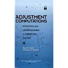 Adjustment Computations: Statistics and Least Squares in Surveying GIS (Wiley Series in Surveying and Boundary Control)