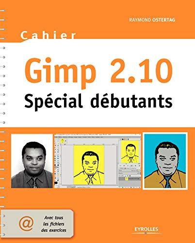 Cahier Gimp 2.10: Spécial débutants par Raymond Ostertag