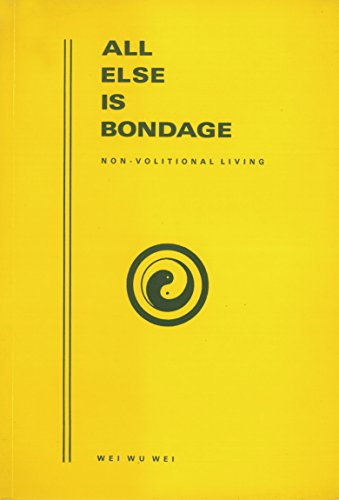 All Else Is Bondage: Non-volitional Living, Second Edition (English Edition)