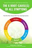 The 6 Root-Cause(s) Of All Symptoms: Fear No More. Know WHY you have symptoms (Lifestyle Prescriptions | Self-Healing Made Easy Book 1) (English Edition)