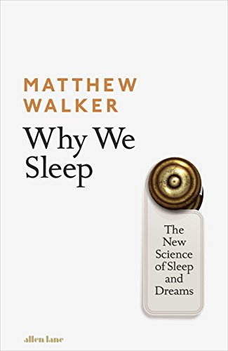 Why We Sleep: The New Science of Sleep and Dreams -