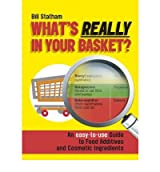[ What'S Really In Your Basket? An Easy To Use Guide To Food Additives And Cosmetic Ingredients ] By Statham, Bill ( Author ) Jul-2007 [ Paperback ] What's Really in Your Basket? An Easy to Use Guide to Food Additives and Cosmetic Ingredients