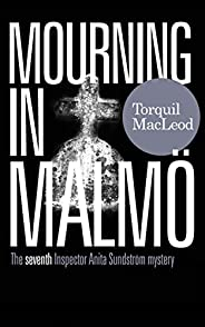 MOURNING IN MALMÖ: THE SEVENTH INSPECTOR ANITA SUNDSTRÖM MYSTERY (The Malmö Mysteries Book 7) (English Edition