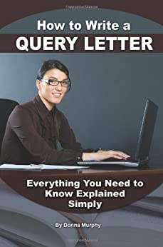 How to Write a Query Letter: Everything You Need to Know Explained Simply von [Murphy, Donna]