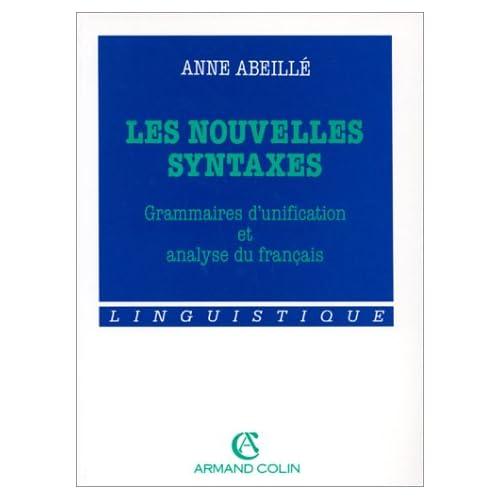 Les nouvelles syntaxes: Grammaires d'unification et analyse du français (Linguistique)