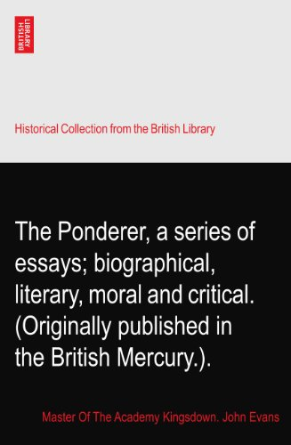 The Ponderer, a series of essays; biographical, literary, moral and critical. (Originally published in the British Mercury.).