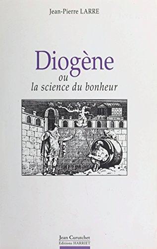 Diogène: Ou La science du bonheur