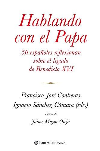 Descargar Libro Hablando Con El Papa. 50 Españoles Reflexionan Sobre El Legado De Benedicto XVI (Planeta Testimonio) de Ignacio Sánchez Cámara
