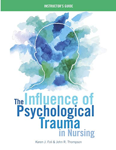 The Influence of Psychological Trauma in Nursing - Instructor's Guide