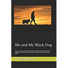 Me and My Black Dog: A true story about a soldiers journey into PTSD, Depression and Perfectionism (The P T Saunders story)