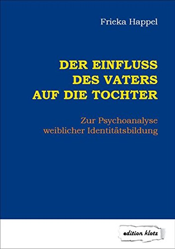 Der Einfluss des Vaters auf die Tochter: Zur Psychoanalyse weiblicher Identitätsbildung (Edition Klotz)